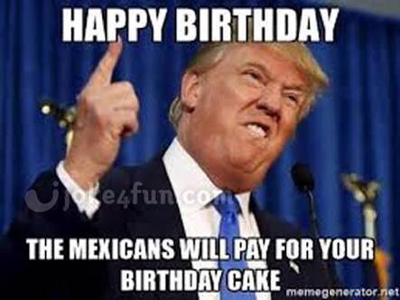 Funny Happy Birthday Mexican Meme : Joke fun memes donald trump
